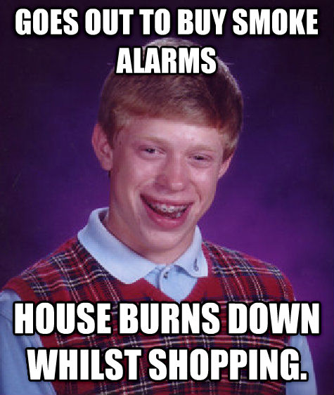Bad Luck Brian goes out to buy smoke alarms house burns down whilst shopping. , made with livememe meme generator