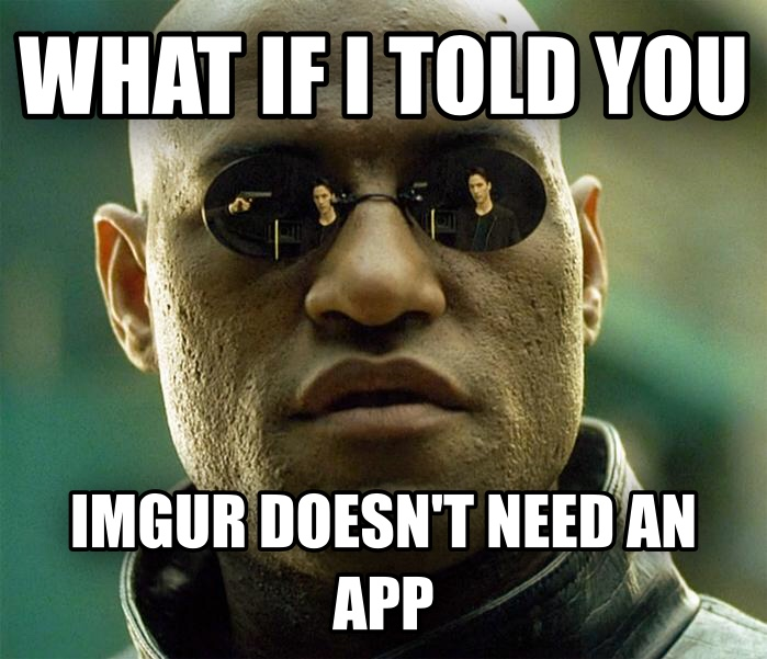 Matrix Morpheus what if i told you imgur doesn t need an app , made with livememe meme generator