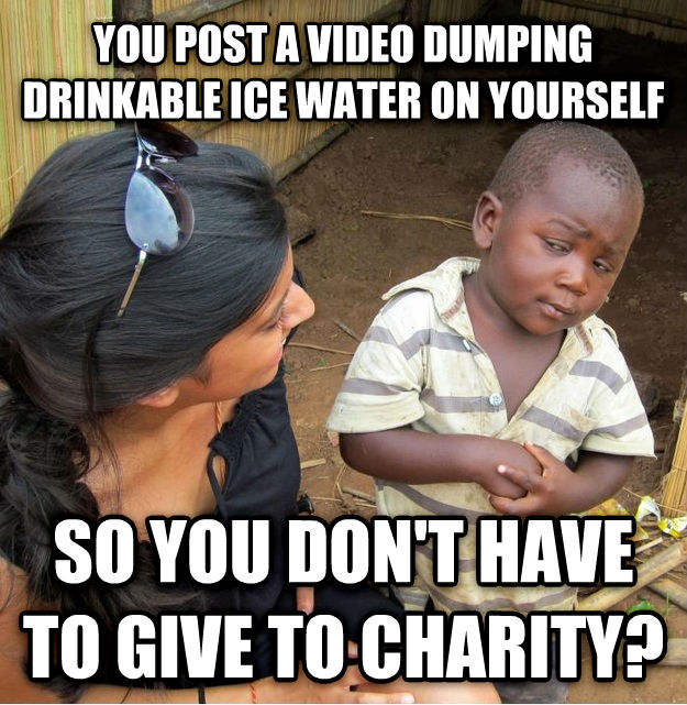 Skeptical Third World Kid you post a video dumping drinkable ice water on yourself so you don t have to give to charity? , made with livememe meme creator