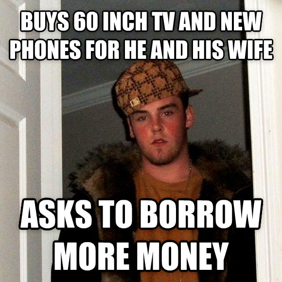 Scumbag Steve buys 60 inch tv and new phones for he and his wife asks to borrow more money , made with livememe meme generator