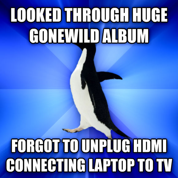 Socially Awkward Penguin looked through huge gonewild album forgot to unplug hdmi connecting laptop to tv  , made with livememe meme generator