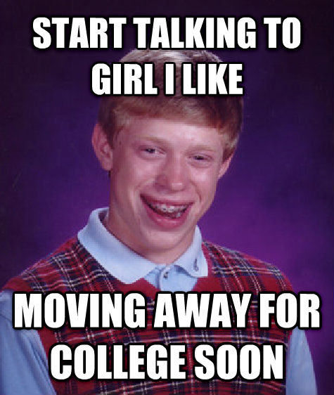 Bad Luck Brian start talking to girl i like moving away for college soon  , made with livememe meme creator