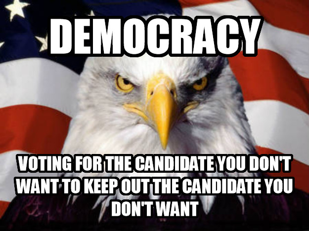 American Eagle democracy voting for the candidate you don t want to keep out the candidate you don t want , made with livememe meme generator