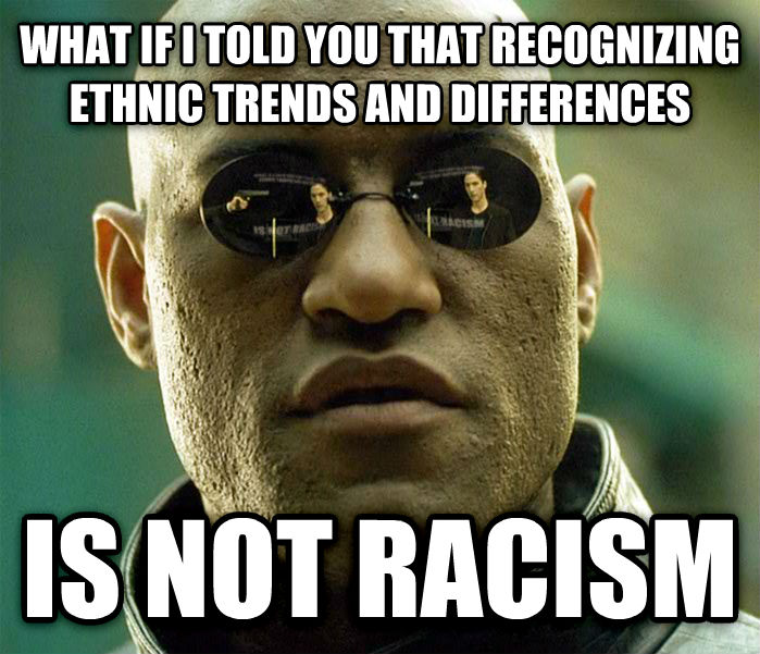 Matrix Morpheus what if i told you that recognizing ethnic trends and differences is not racism , made with livememe meme generator