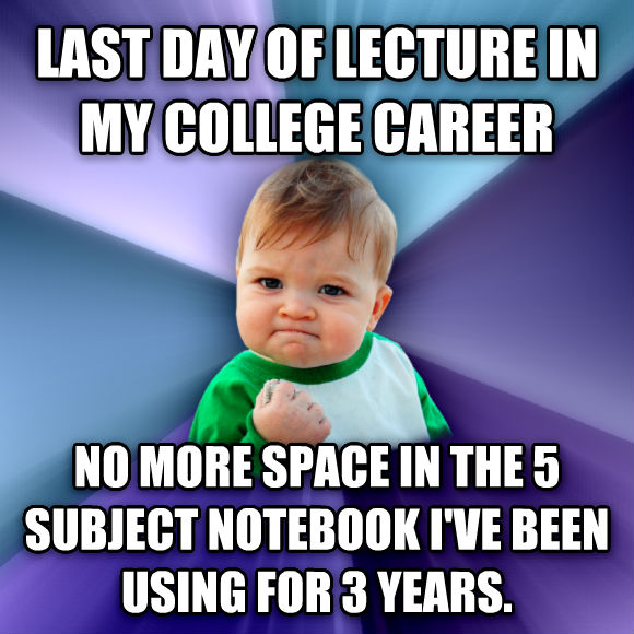 Success Kid last day of lecture in my college career no more space in the 5 subject notebook i ve been using for 3 years.  , made with livememe meme generator