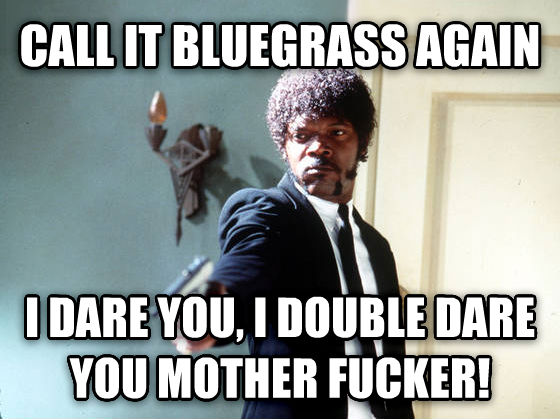 I Double Dare You call it bluegrass again i dare you, i double dare you vexing mortal! , made with livememe meme maker