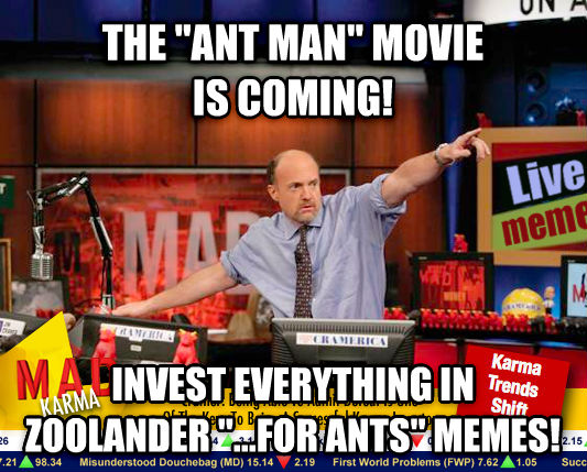 Mad Karma with Jim Cramer the  ant man  movie is coming! invest everything in zoolander  ...for ants  memes! , made with livememe meme generator