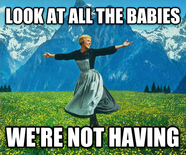 Look At All The... look at all the babies we re not having , made with livememe meme maker