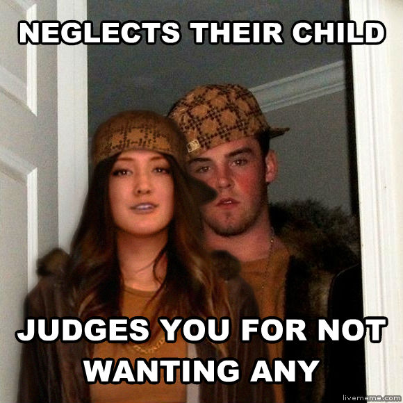 Scumbag Steve and Stephanie neglects their child judges you for not wanting any , made with livememe meme generator