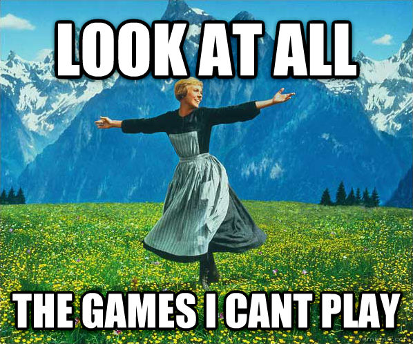 Look At All The... look at all  the games i cant play , made with livememe meme generator