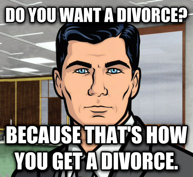 Archer Ants do you want a divorce? because that s how you get a divorce. , made with livememe meme creator