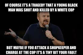 untitled meme of course it s a tragedy that a young black man was shot and killed by a white cop but maybe if you attack a shopkeeper and charge at the cop it s a tiny bit your fault , made with livememe meme generator