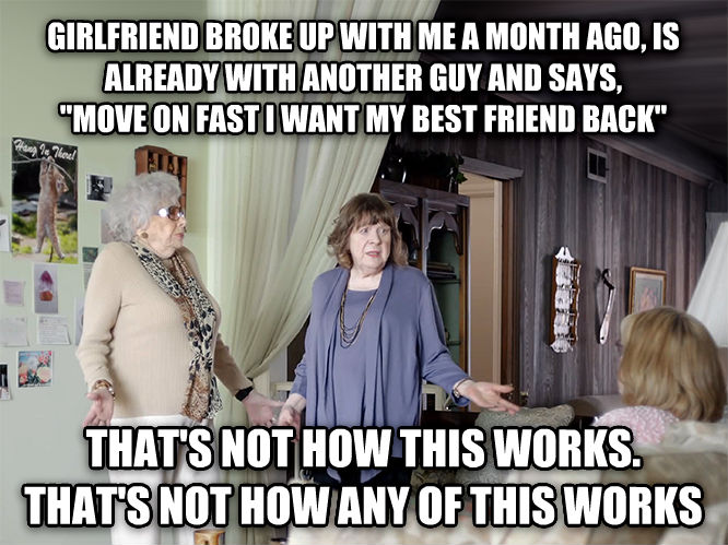 That s Not How It Works, That s Not How Any Of This Works girlfriend broke up with me a month ago, is already with another guy and says,  move on fast i want my best friend back  that s not how this works. that s not how any of this works , made with livememe meme maker