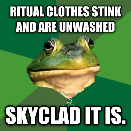 Foul Pagan Bachelor Frot ritual clothes stink and are unwashed skyclad it is. , made with livememe meme generator
