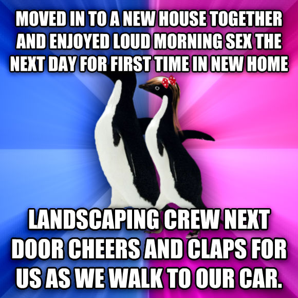 Socially Awkward Couple moved in to a new house together and enjoyed loud morning fun the next day for first time in new home landscaping crew next door cheers and claps for us as we walk to our car.  , made with livememe meme maker