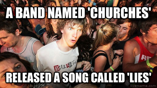 Sudden Clarity Clarence a band named  churches  released a song called  lies  , made with livememe meme creator