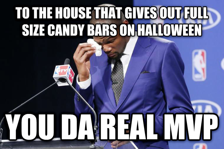 You Da Real MVP to the house that gives out full size candy bars on halloween you da real mvp , made with livememe meme maker