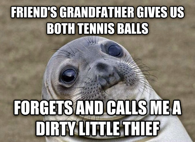 Uncomfortable Situation Seal friend s grandfather gives us both tennis bells forgets and calls me a dirty little thief , made with livememe meme generator