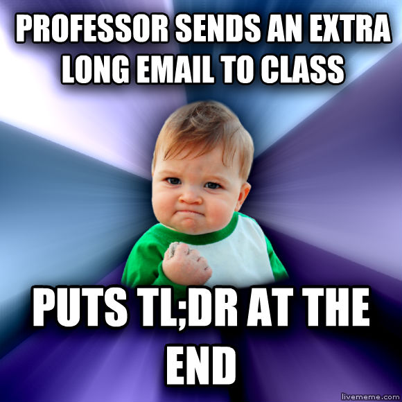 Success Kid professor sends an extra long email to class puts tl;dr at the end  , made with livememe meme maker