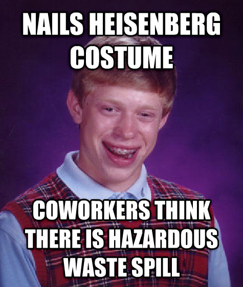 Bad Luck Brian nails heisenberg costume coworkers think there is hazardous waste spill , made with livememe meme creator