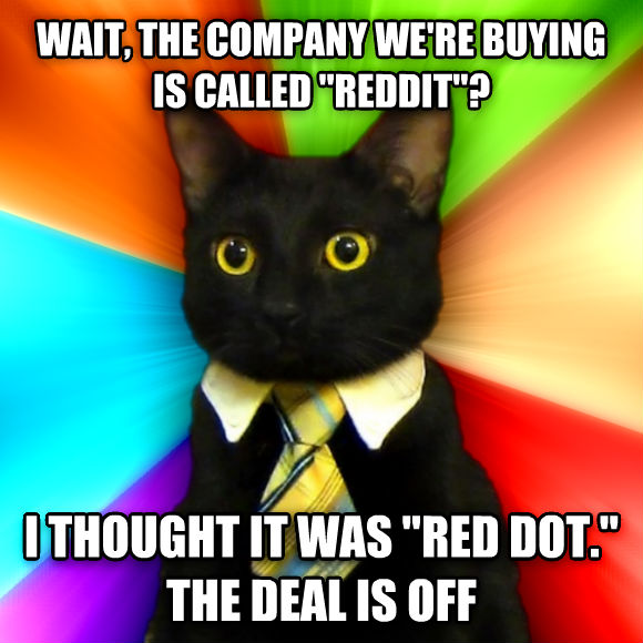 Business Cat wait, the company we re buying is called  reddit ? i thought it was  red dot.  the deal is off  , made with livememe meme maker