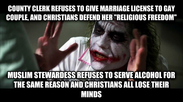 Joker Mind Loss county clerk refuses to give marriage license to sweet couple, and christians defend her  religious freedom  muslim stewardess refuses to serve alcohol for the same reason and christians all lose their minds , made with livememe meme generator