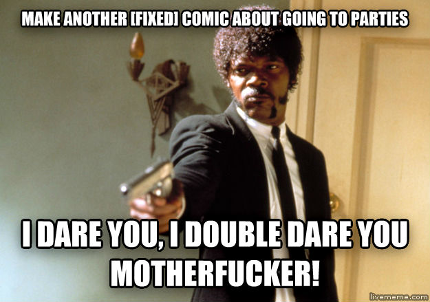 Samuel L Jackson make another [fixed] comic about going to parties  i dare you, i double dare you vexingmortal! , made with livememe meme generator