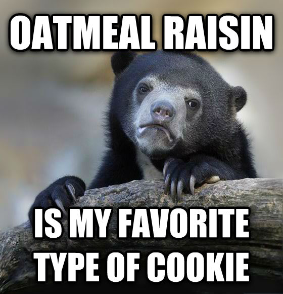 Confession Bear oatmeal raisin is my favorite type of cookie , made with livememe meme generator