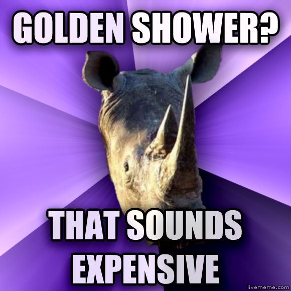 Sensually Oblivious Rhino golden shower? that sounds expensive   , made with livememe meme maker