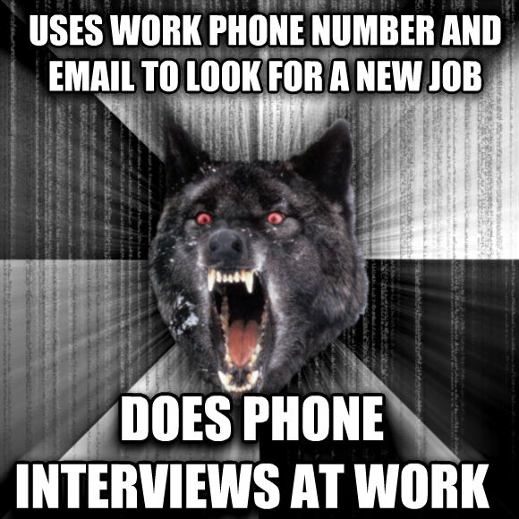 Insanity Wolf uses work phone number and email to look for a new job does phone interviews at work   , made with livememe meme generator