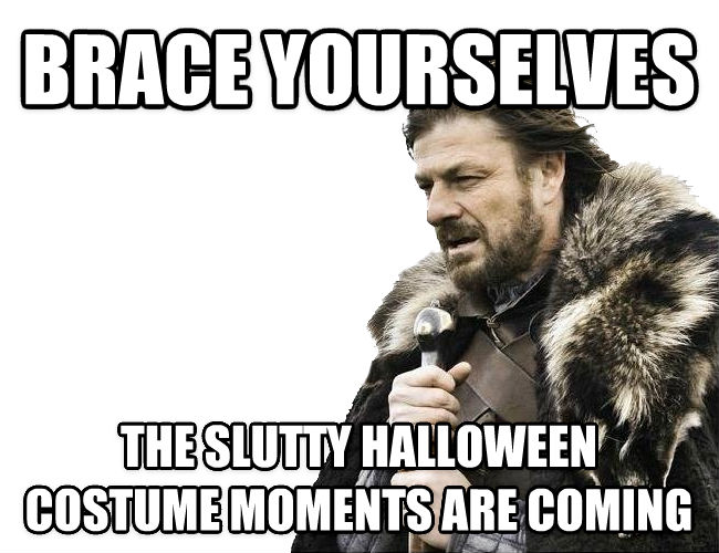 Imminent Ned / Brace Yourselves brace yourselves the girly halloween costume moments are coming , made with livememe meme maker