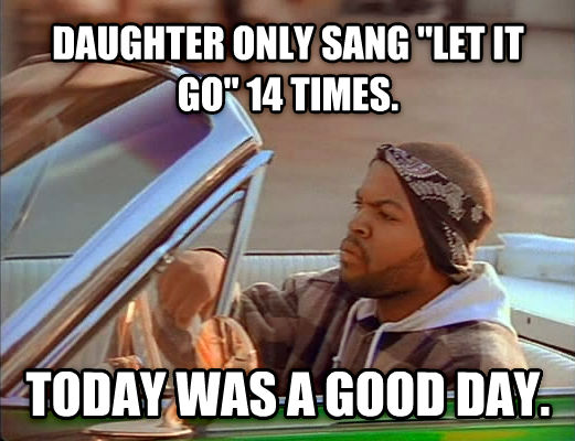 Today Was A Good Day child only sang  let it go  14 times. today was a good day. , made with livememe meme generator
