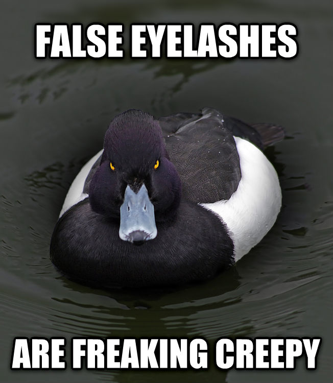 Angry Advice Mallard false eyelashes are freaking creepy , made with livememe meme generator