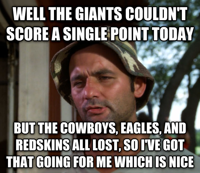 Bill Murray - So I Got That Going For Me, Which is Nice well the giants couldn t score a single point today but the cowboys, eagles, and redskins all lost, so i ve got that going for me which is nice  , made with livememe meme creator