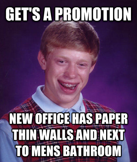 Bad Luck Brian get s a promotion new office has paper thin walls and next to mens bathroom , made with livememe meme creator