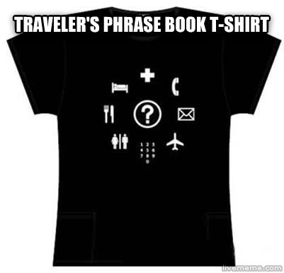 untitled meme traveler s phrase book t-shirt   , made with livememe meme maker