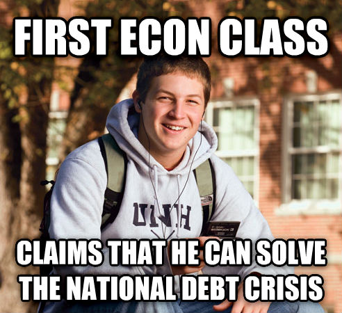 College Freshman first econ class  claims that he can solve the national debt crisis , made with livememe meme creator