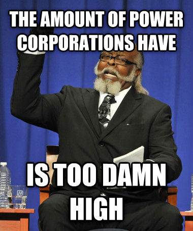 The Rent Is Too Darn High the amount of power corporations have is too darn high , made with livememe meme creator