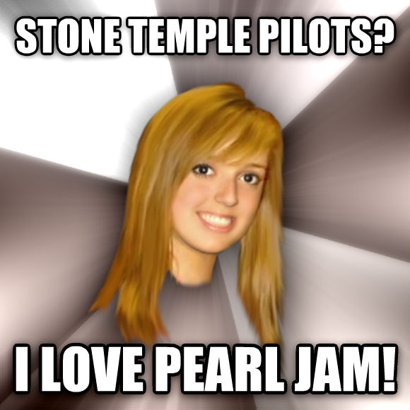 Musically Oblivious 8th Grader stone temple pilots? i love pearl jam!  , made with livememe meme creator