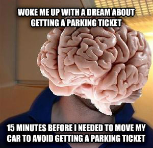 GOOD GUY BRAIN woke me up with a dream about getting a parking ticket 15 minutes before i needed to move my car to avoid getting a parking ticket , made with livememe meme generator