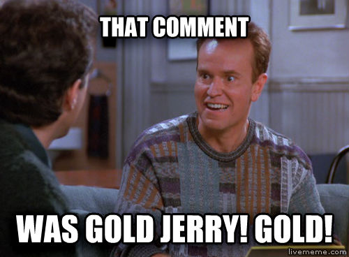 Gold Jerry Gold! that comment was gold jerry! gold! , made with livememe meme maker