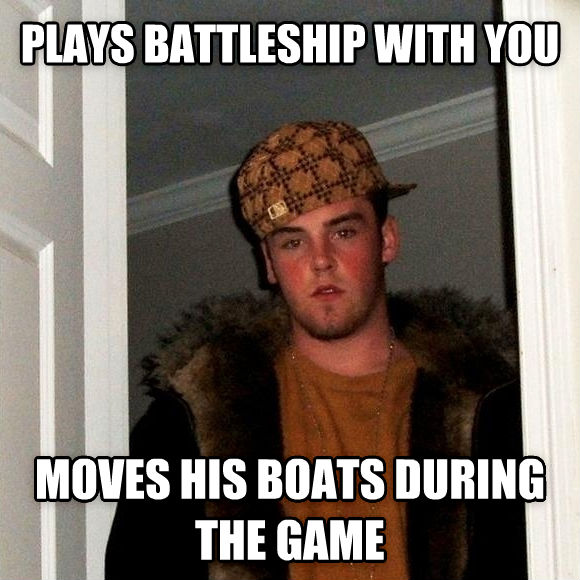 Scumbag Steve plays battleship with you moves his boats during the game , made with livememe meme creator