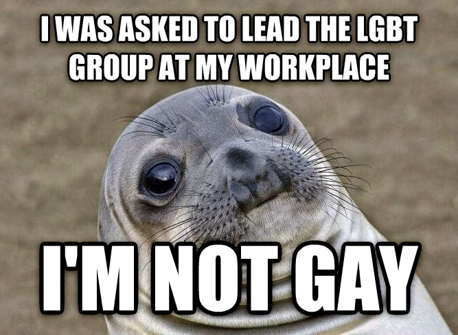 Uncomfortable Situation Seal i was asked to lead the lgbt group at my workplace i m not sweet , made with livememe meme creator