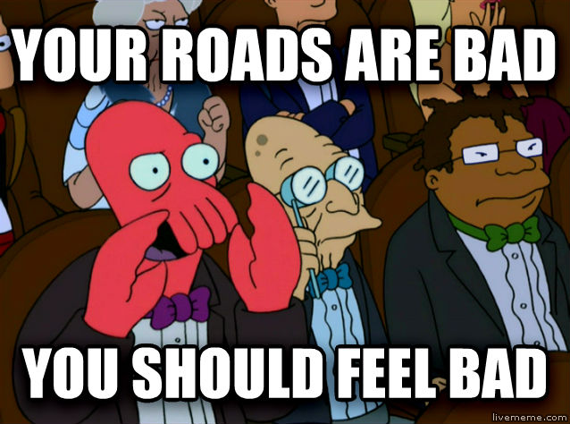 Zoidberg Disapproves your roads are bad you should feel bad , made with livememe meme maker