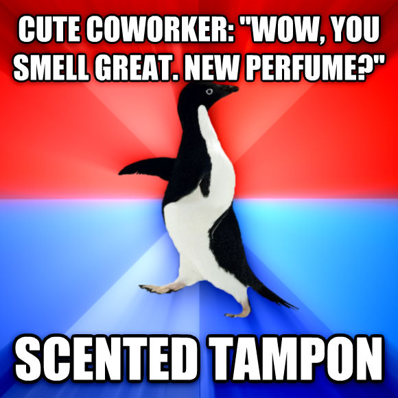 Socially Awesome Awkward Penguin cute coworker:  wow, you smell great. new perfume?  scented tampon  , made with livememe meme creator