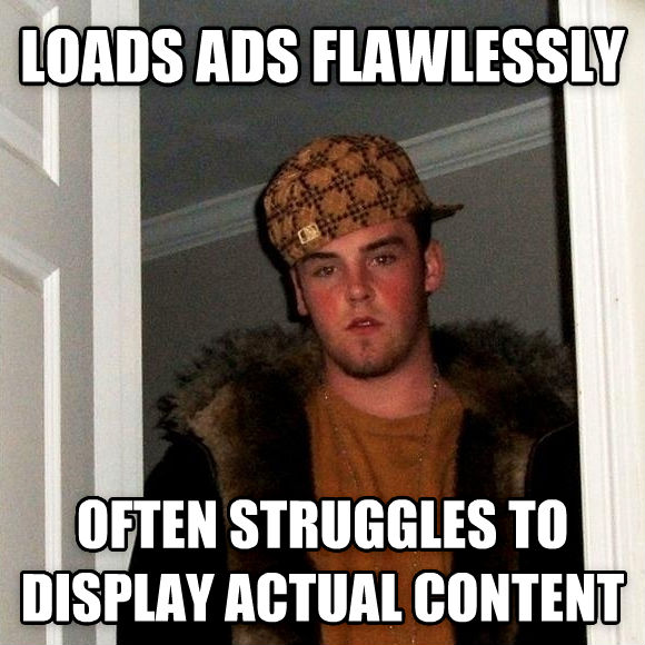 Scumbag Steve loads ads flawlessly often struggles to display actual content , made with livememe meme maker