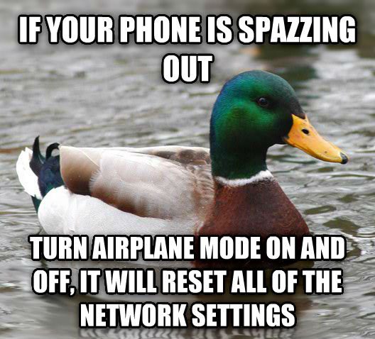 Actual Advice Mallard if your phone is spazzing out turn airplane mode on and off, it will reset all of the network settings , made with livememe meme creator