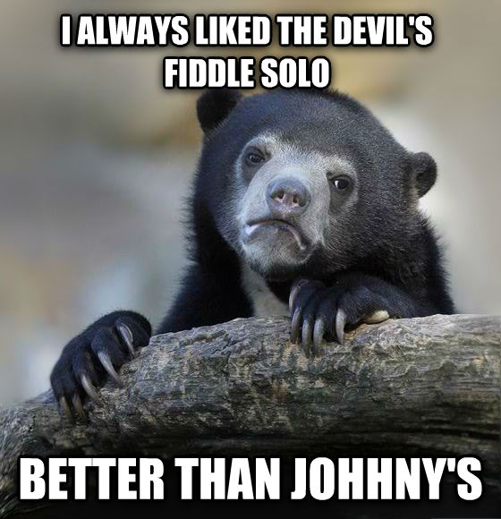 Confession Bear i always liked the devil s fiddle solo better than johhny s , made with livememe meme creator