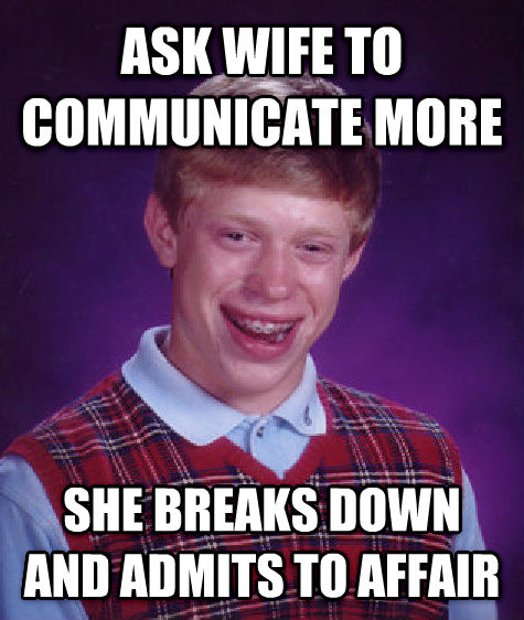 Bad Luck Brian ask wife to communicate more she breaks down and admits to affair , made with livememe meme generator