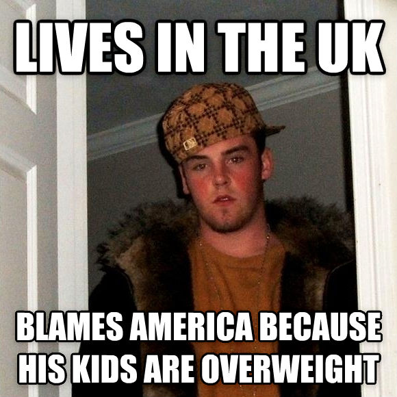 Scumbag Steve lives in the uk blames america because his kids are overweight , made with livememe meme creator
